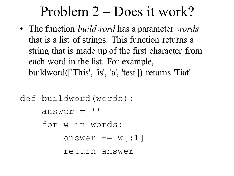 Problem 2 – Does it work. The function buildword has a parameter words that is a list of strings.
