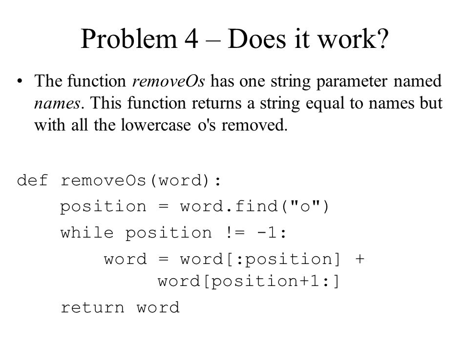 Problem 4 – Does it work. The function removeOs has one string parameter named names.