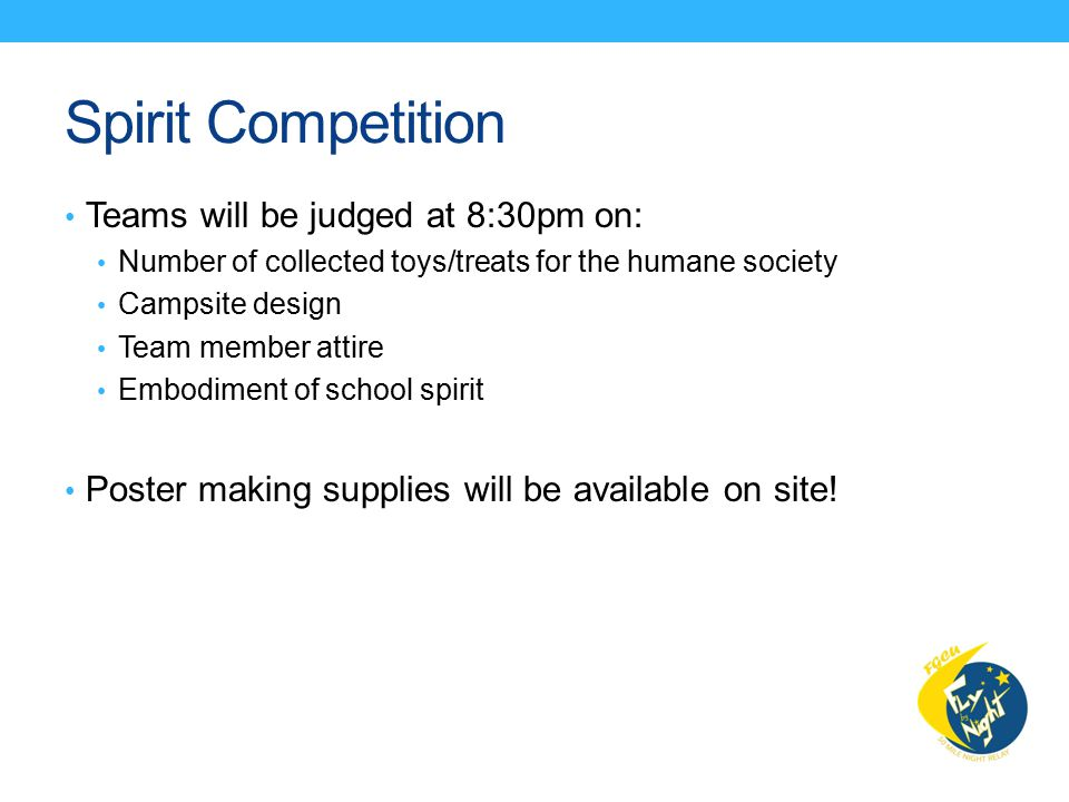 Spirit Competition Teams will be judged at 8:30pm on: Number of collected toys/treats for the humane society Campsite design Team member attire Embodi