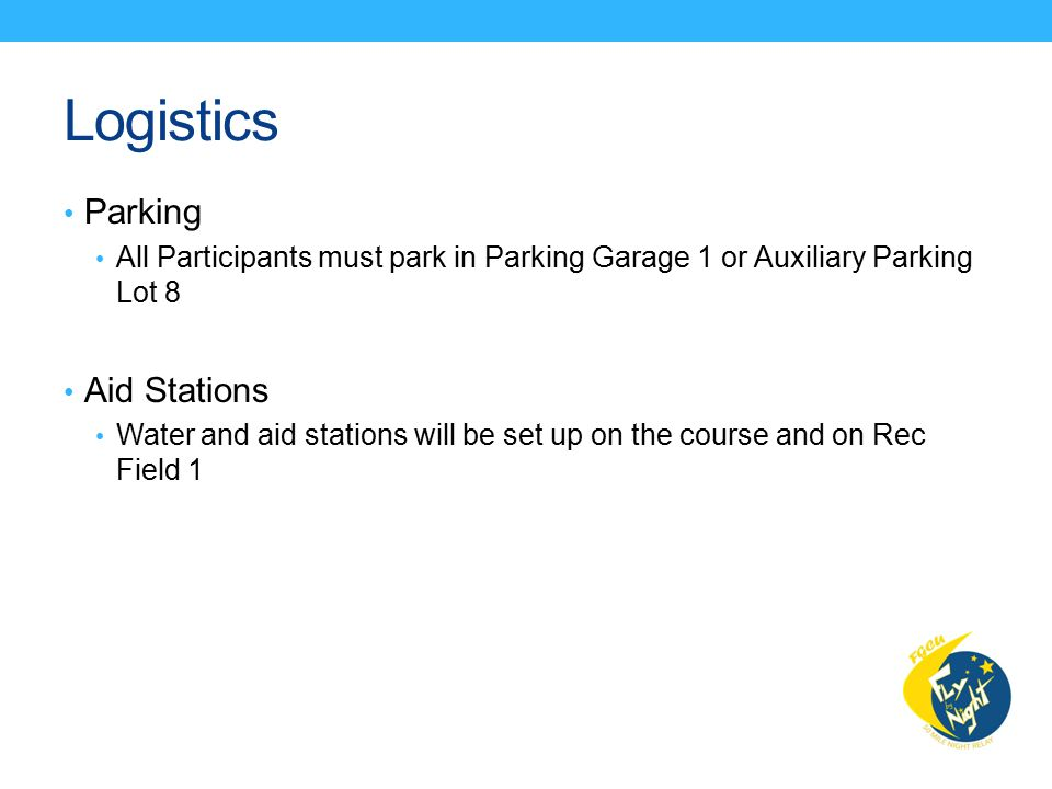 Logistics Parking All Participants must park in Parking Garage 1 or Auxiliary Parking Lot 8 Aid Stations Water and aid stations will be set up on the