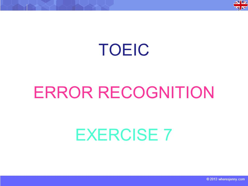 © 2013 wheresjenny.com TOEIC ERROR RECOGNITION EXERCISE 7