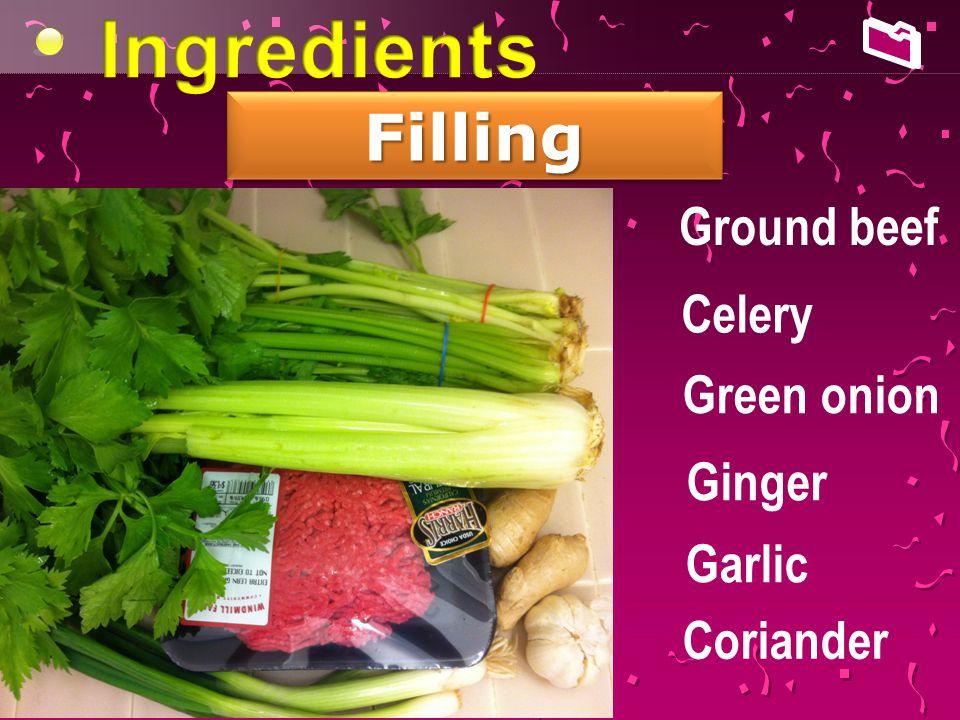 FillingFilling Ground beef Celery Green onion Ginger Garlic Coriander