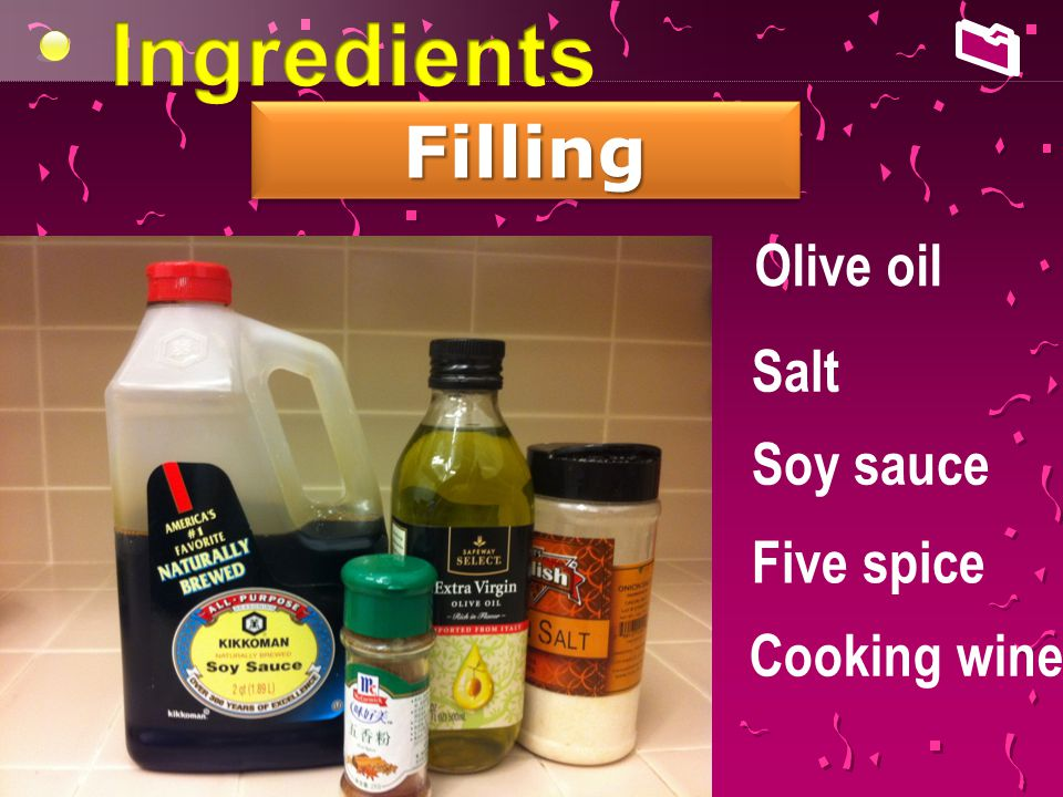 FillingFilling Olive oil Salt Soy sauce Five spice Cooking wine