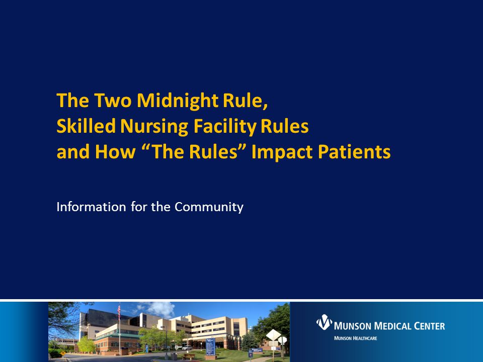 """The Two Midnight Rule, Skilled Nursing Facility Rules and How """"The Rules"""" Impact Patients Information for the Community"""