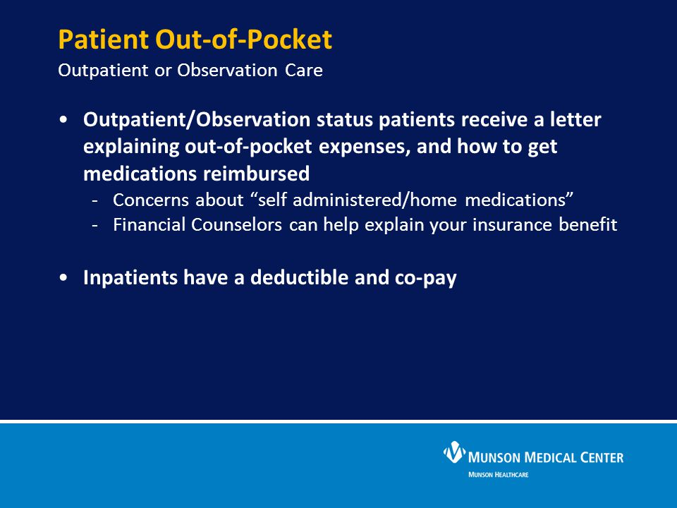 Patient Out-of-Pocket Outpatient or Observation Care Outpatient/Observation status patients receive a letter explaining out-of-pocket expenses, and ho