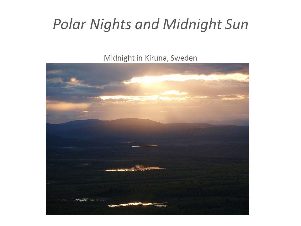 Polar Nights and Midnight Sun Midnight in Kiruna, Sweden