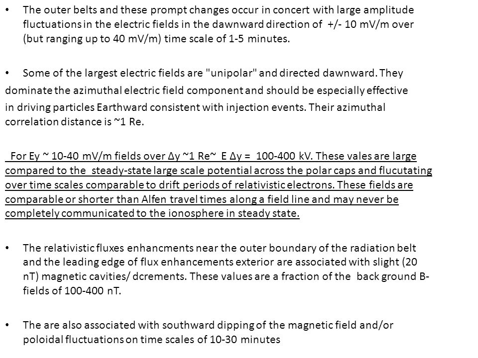 The outer belts and these prompt changes occur in concert with large amplitude fluctuations in the electric fields in the dawnward direction of +/- 10 mV/m over (but ranging up to 40 mV/m) time scale of 1-5 minutes.