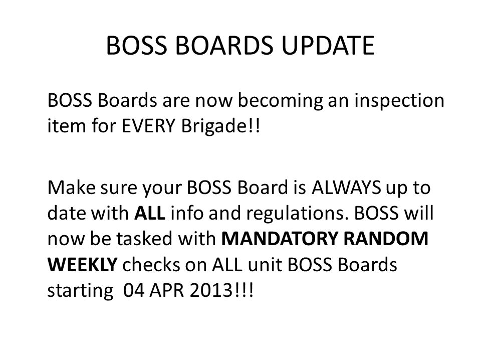 BOSS BOARDS UPDATE BOSS Boards are now becoming an inspection item for EVERY Brigade!.