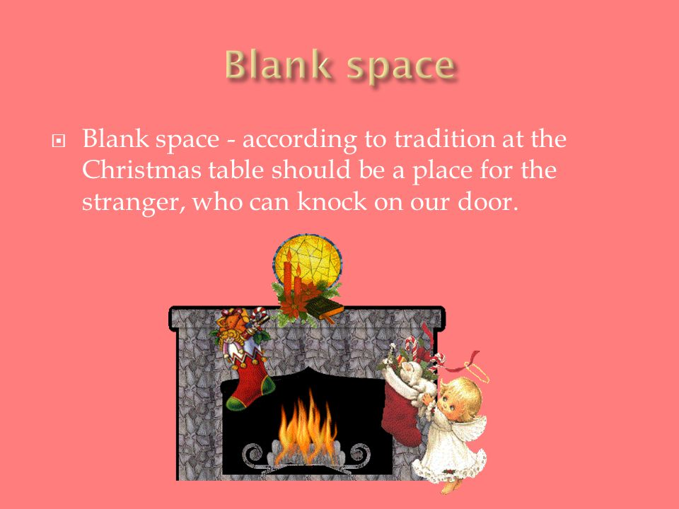  FOR TODAY - survived a belief that if the day of Christmas Eve the first guest in the house will be a man, it will bring happiness and peace to this house.