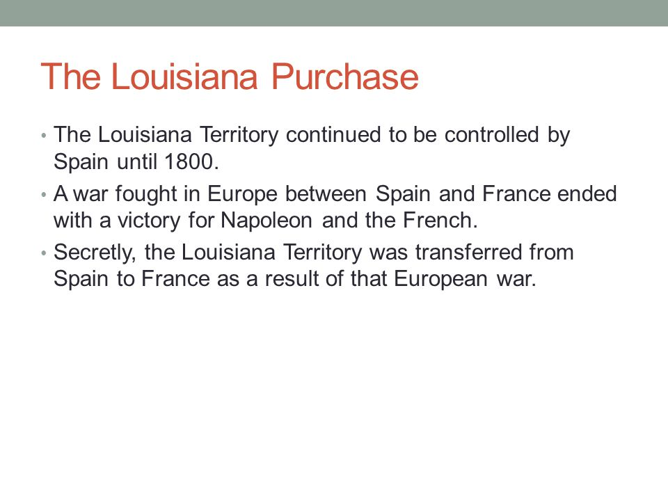 THE LOUISIANA PURCHASE By 1800, the western boundary of the U.S.