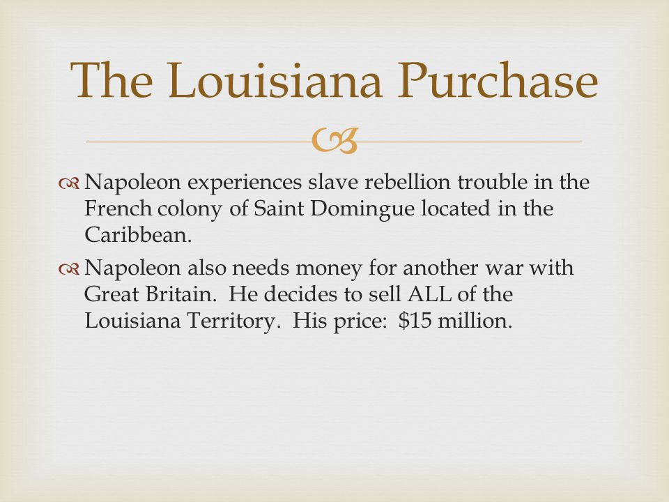 THE LOUISIANA PURCHASE  Jefferson realized the problems involved with France owning the Louisiana Territory.