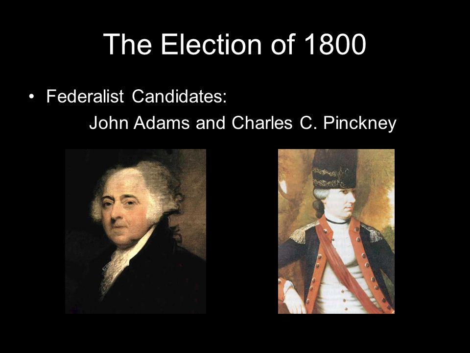 The Election of 1800 Federalist Candidates: John Adams and Charles C. Pinckney