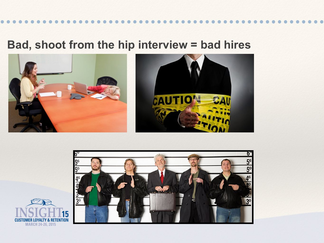 Bad, shoot from the hip interview = bad hires