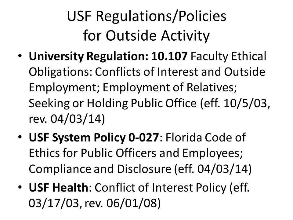 USF Regulations/Policies for Outside Activity University Regulation: 10.107 Faculty Ethical Obligations: Conflicts of Interest and Outside Employment;