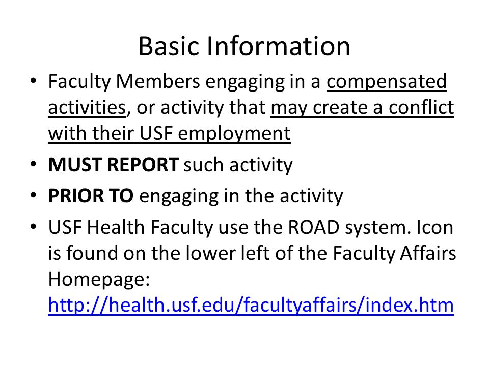 Basic Information Faculty Members engaging in a compensated activities, or activity that may create a conflict with their USF employment MUST REPORT s