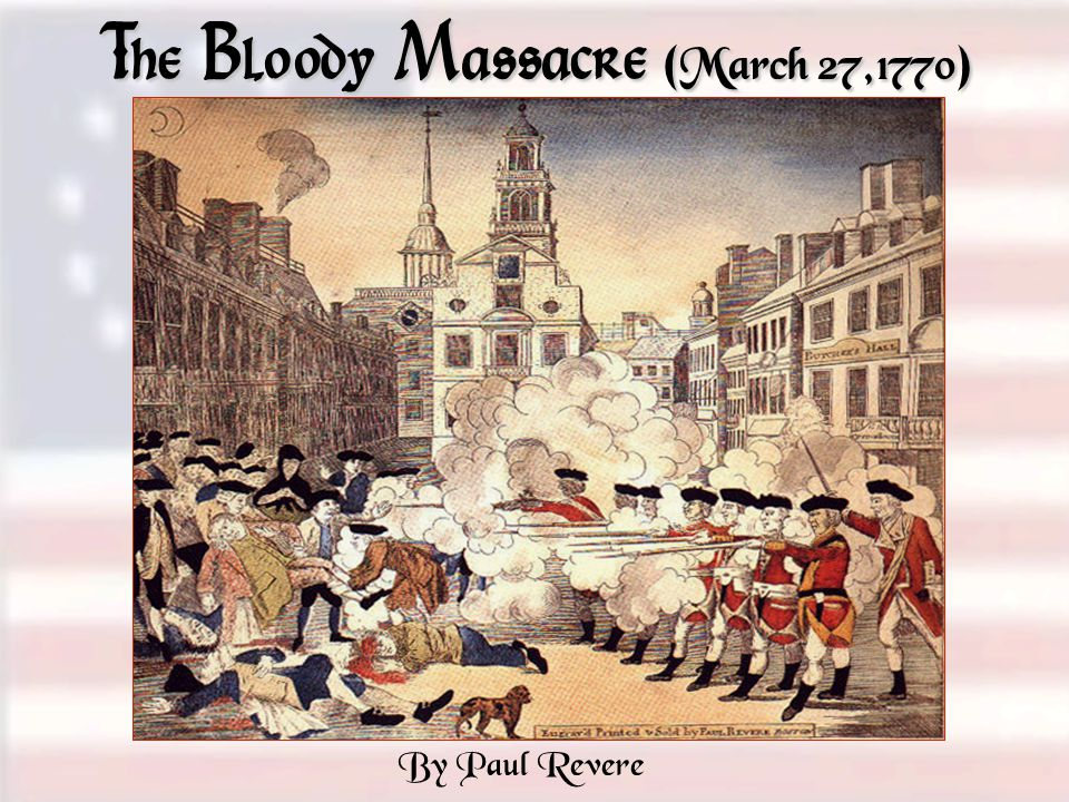 The Bloody Massacre ( March 27,1770 ) By Paul Revere