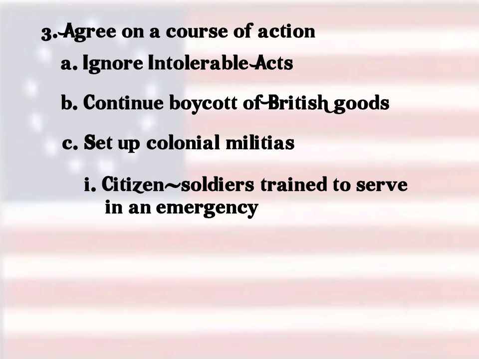 3.Agree on a course of action a. Ignore Intolerable Acts b.