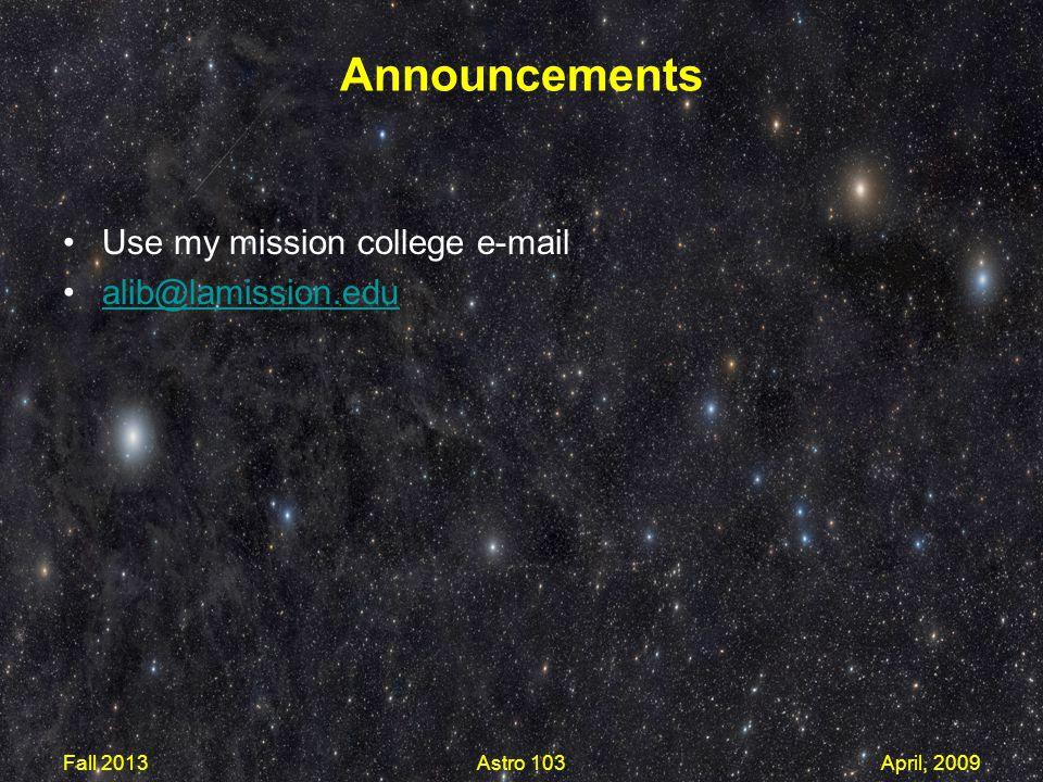 Announcements Use my mission college e-mail alib@lamission.edu Fall 2013Astro 103April, 2009