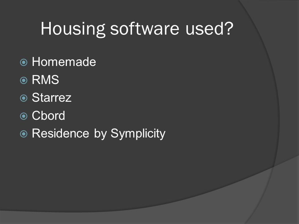 Housing software used  Homemade  RMS  Starrez  Cbord  Residence by Symplicity