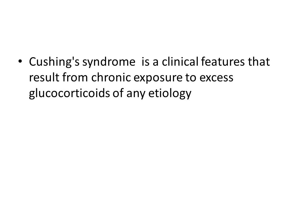 Cushing's syndrome is a clinical features that result from chronic exposure to excess glucocorticoids of any etiology