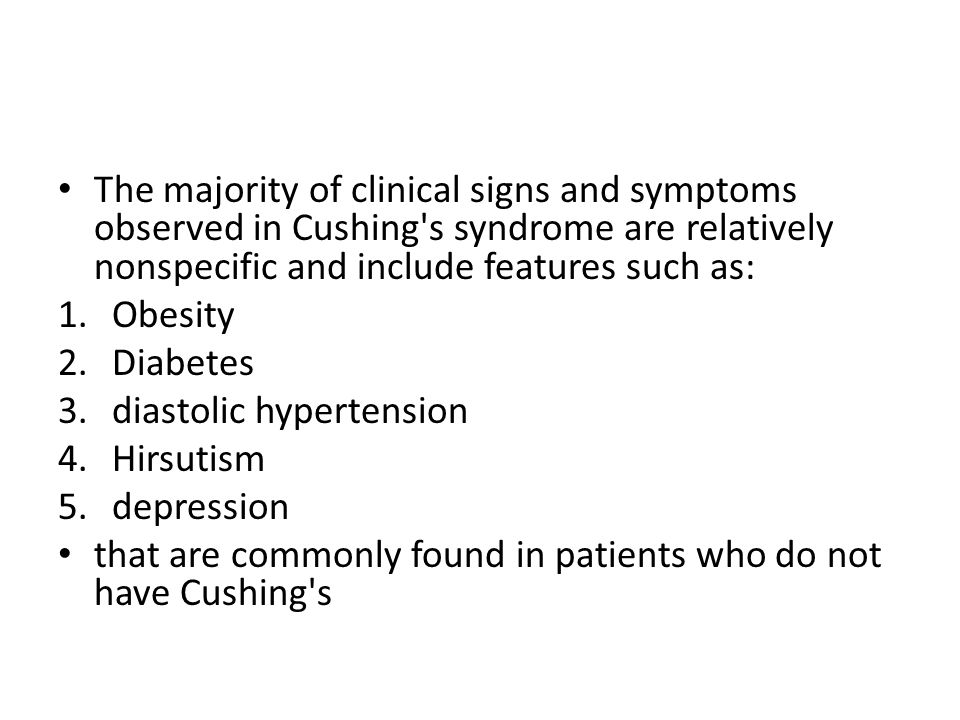 The majority of clinical signs and symptoms observed in Cushing's syndrome are relatively nonspecific and include features such as: 1.Obesity 2.Diabet