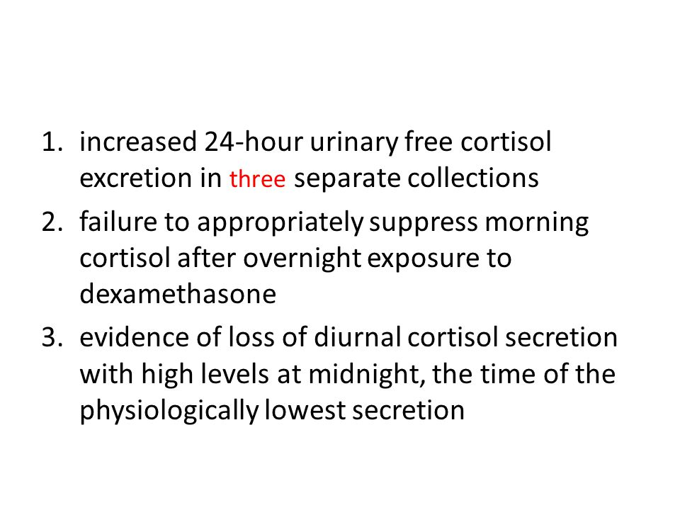 1.increased 24-hour urinary free cortisol excretion in three separate collections 2.failure to appropriately suppress morning cortisol after overnight