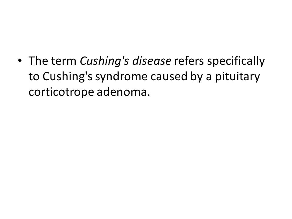 The term Cushing's disease refers specifically to Cushing's syndrome caused by a pituitary corticotrope adenoma.