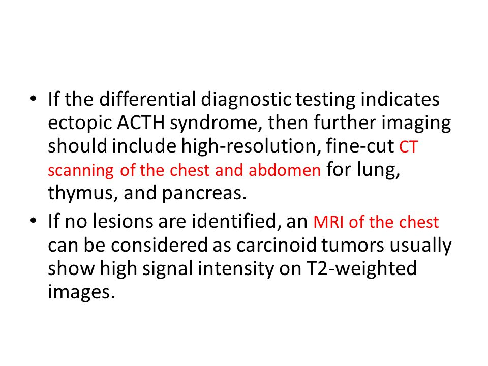 If the differential diagnostic testing indicates ectopic ACTH syndrome, then further imaging should include high-resolution, fine-cut CT scanning of t