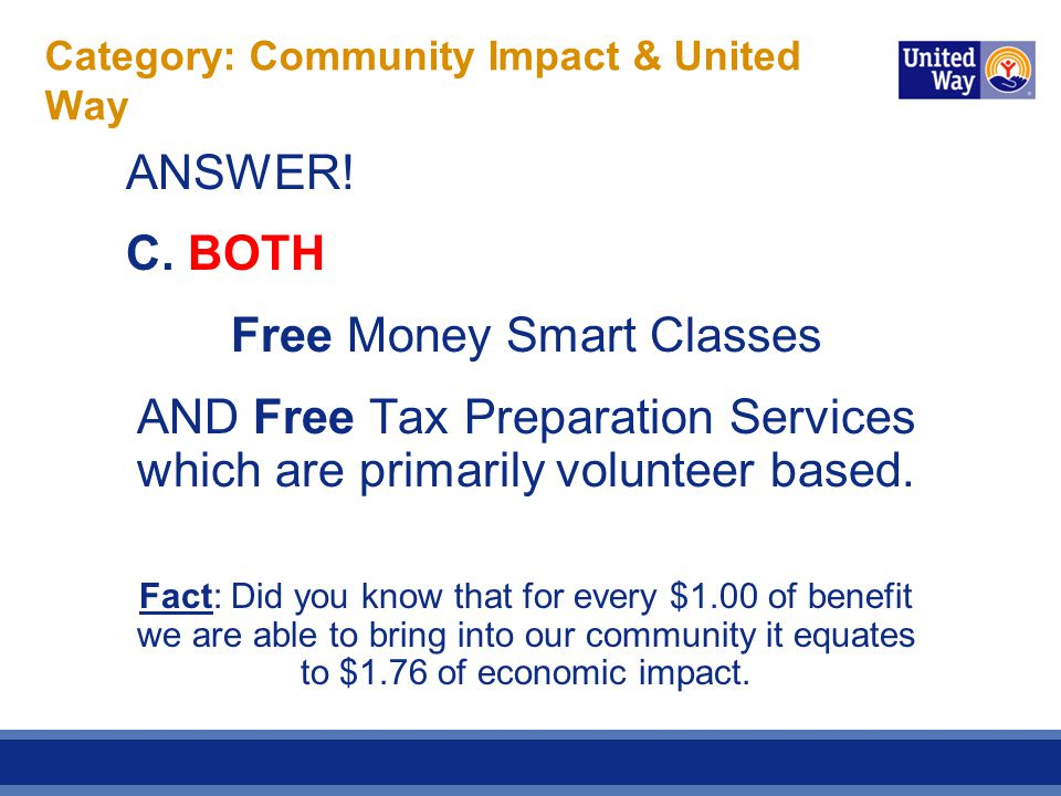 Category: Community Impact & United Way ANSWER! C. BOTH Free Money Smart Classes AND Free Tax Preparation Services which are primarily volunteer based