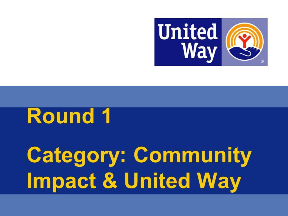 Round 1 Category: Community Impact & United Way