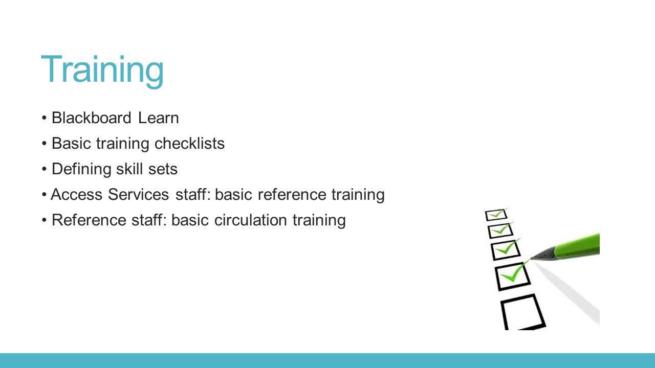 Training Blackboard Learn Basic training checklists Defining skill sets Access Services staff: basic reference training Reference staff: basic circulation training
