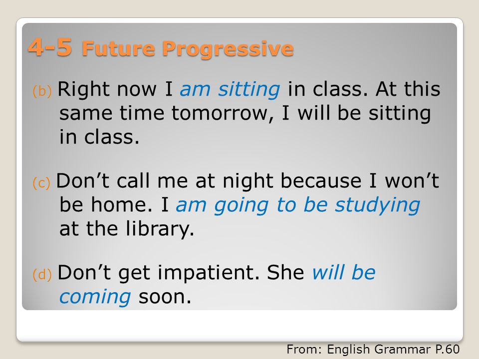 4-5 Future Progressive (b) Right now I am sitting in class.