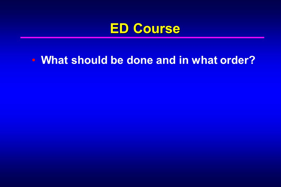 ED Course What should be done and in what order