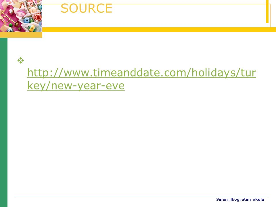 SOURCE  http://www.timeanddate.com/holidays/tur key/new-year-eve http://www.timeanddate.com/holidays/tur key/new-year-eve Sinan ilköğretim okulu
