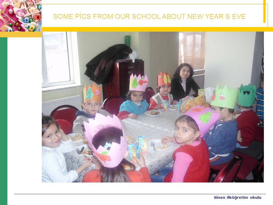 SOME PİCS FROM OUR SCHOOL ABOUT NEW YEAR S EVE Sinan ilköğretim okulu