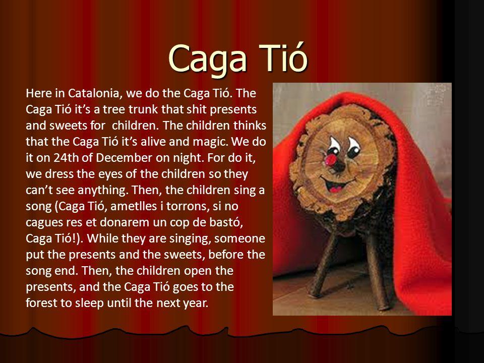 Caga Tió Here in Catalonia, we do the Caga Tió.