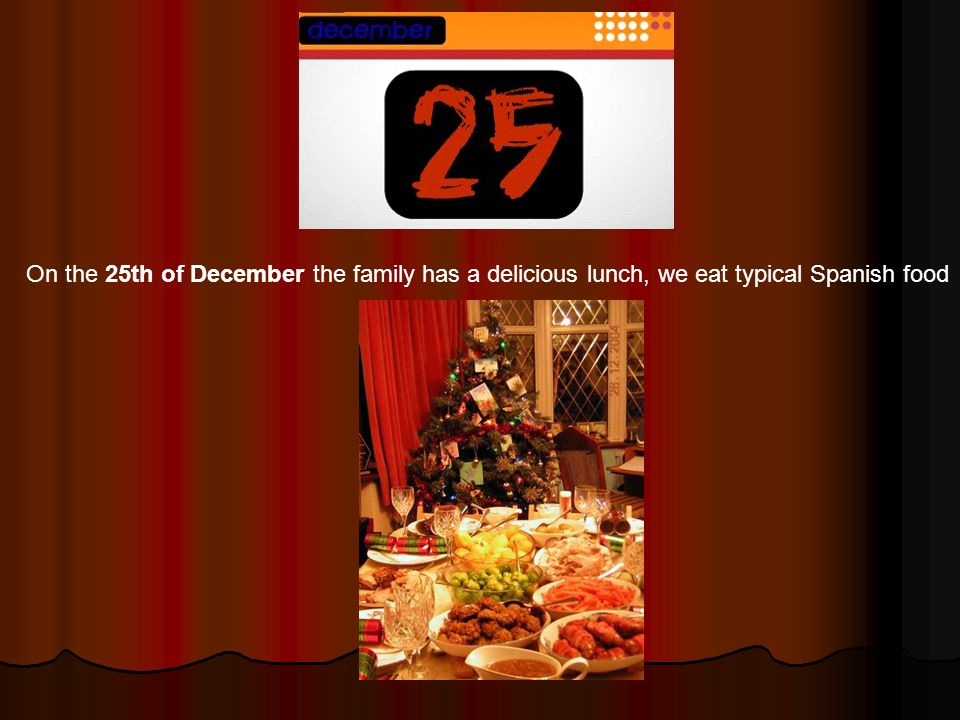 On the 25th of December the family has a delicious lunch, we eat typical Spanish food