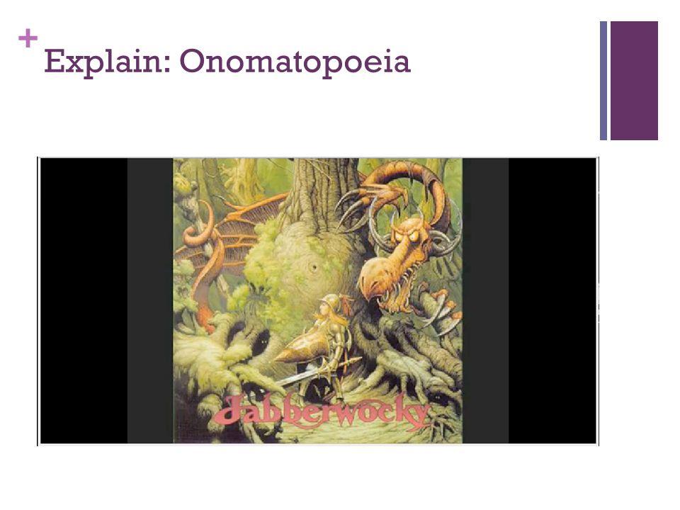 + Explain: Onomatopoeia