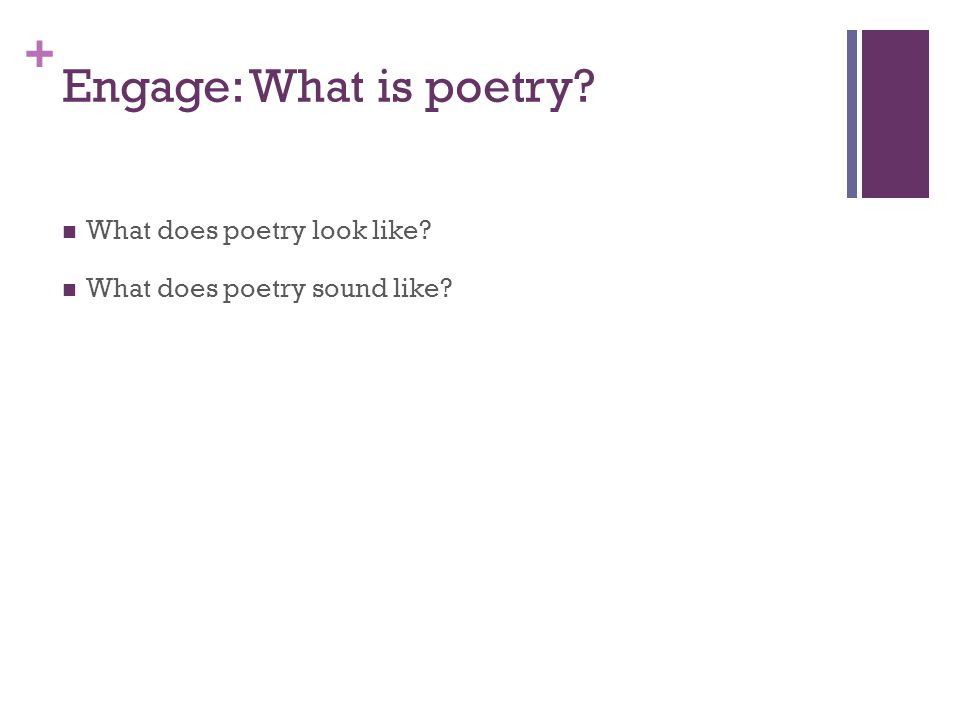 + Engage: What is poetry What does poetry look like What does poetry sound like