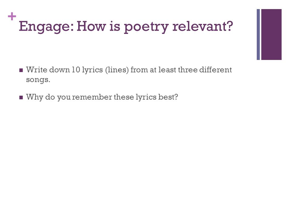 + Engage: How is poetry relevant. Write down 10 lyrics (lines) from at least three different songs.