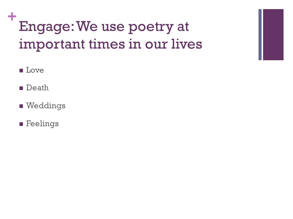 + Engage: We use poetry at important times in our lives Love Death Weddings Feelings