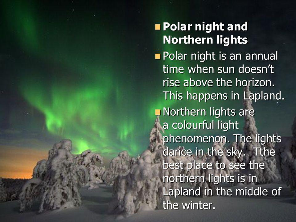 Polar night and Northern lights Polar night and Northern lights Polar night is an annual time when sun doesn't rise above the horizon.