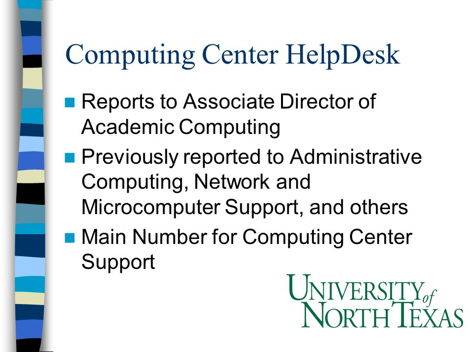 Reports to Associate Director of Academic Computing Previously reported to Administrative Computing, Network and Microcomputer Support, and others Main Number for Computing Center Support