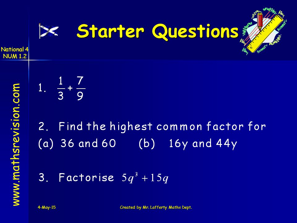 National 4 NUM 1.2 4-May-15Created by Mr. Lafferty Maths Dept. Starter Questions Starter Questions www.mathsrevision.com