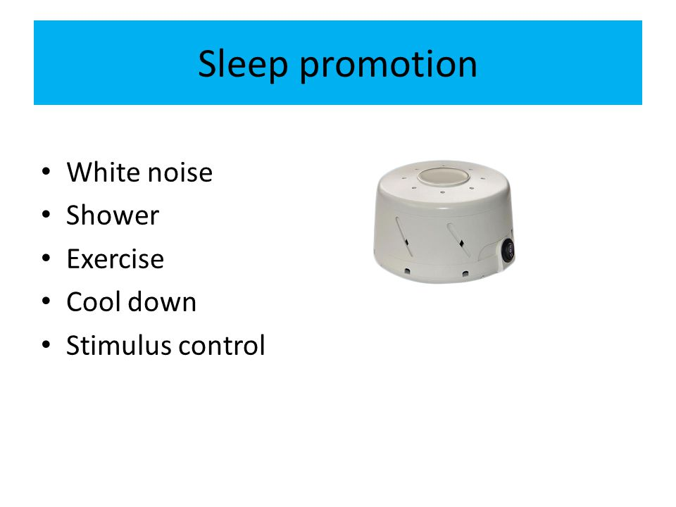 Sleep promotion White noise Shower Exercise Cool down Stimulus control
