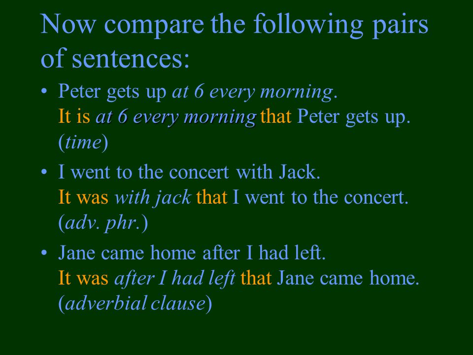 Now compare the following pairs of sentences: at 6 every morningPeter gets up at 6 every morning.