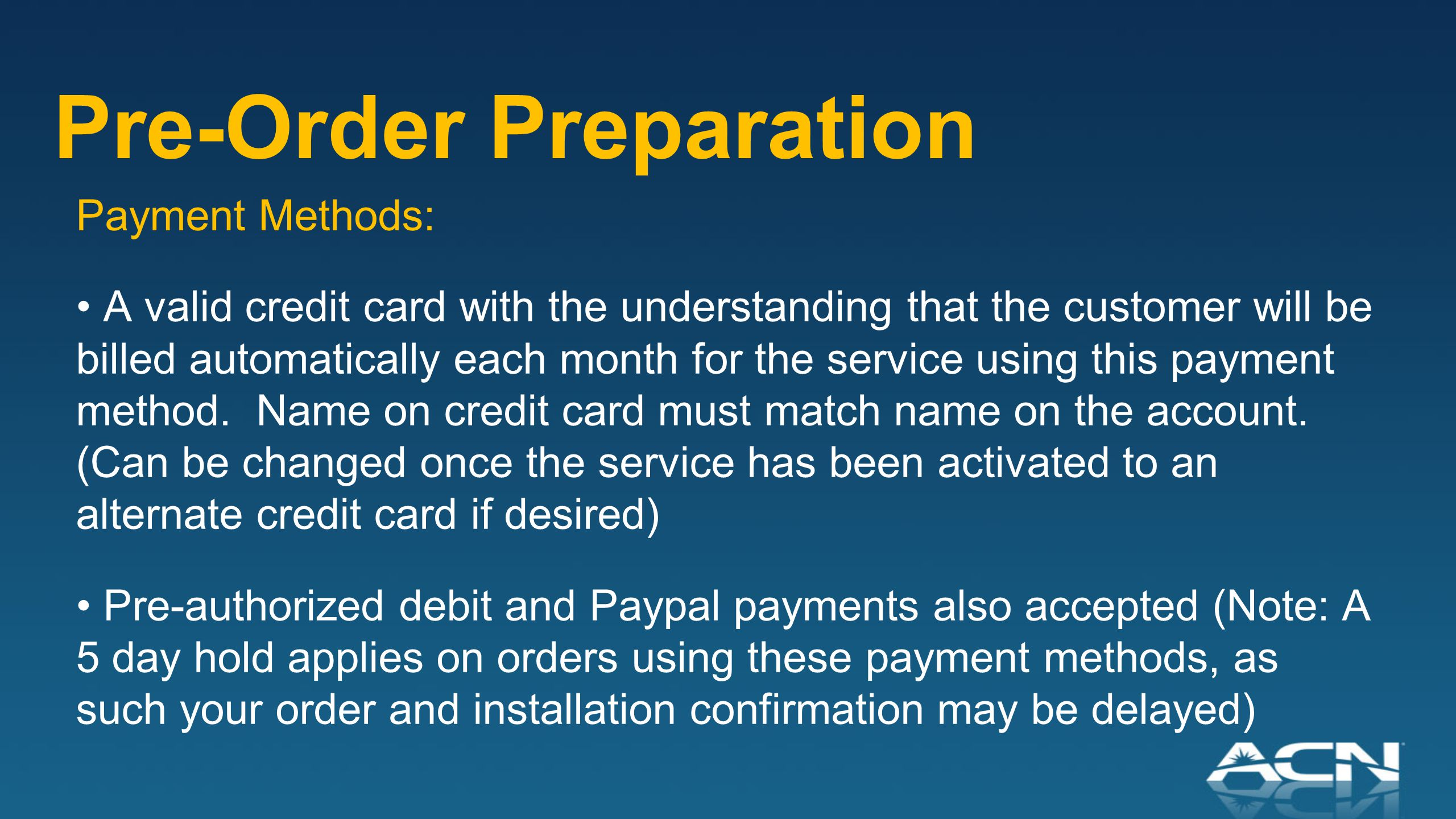 Pre-Order Preparation Payment Methods: A valid credit card with the understanding that the customer will be billed automatically each month for the service using this payment method.