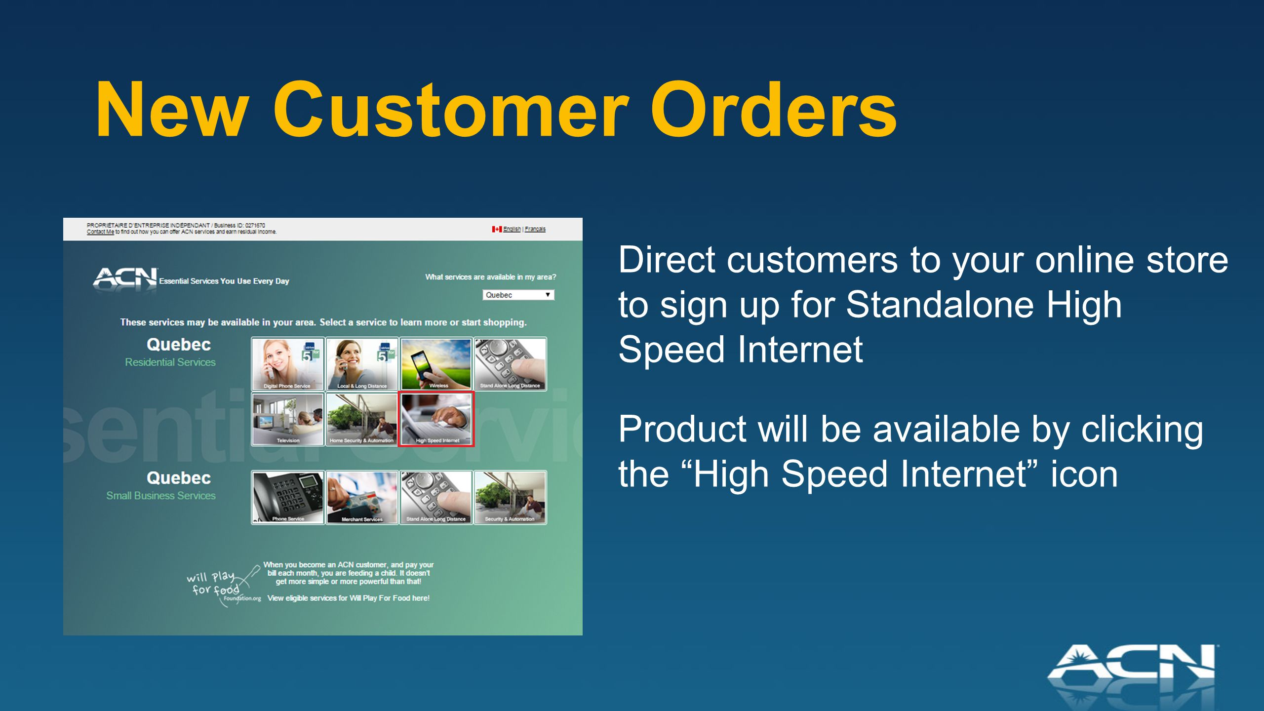New Customer Orders Direct customers to your online store to sign up for Standalone High Speed Internet Product will be available by clicking the High Speed Internet icon