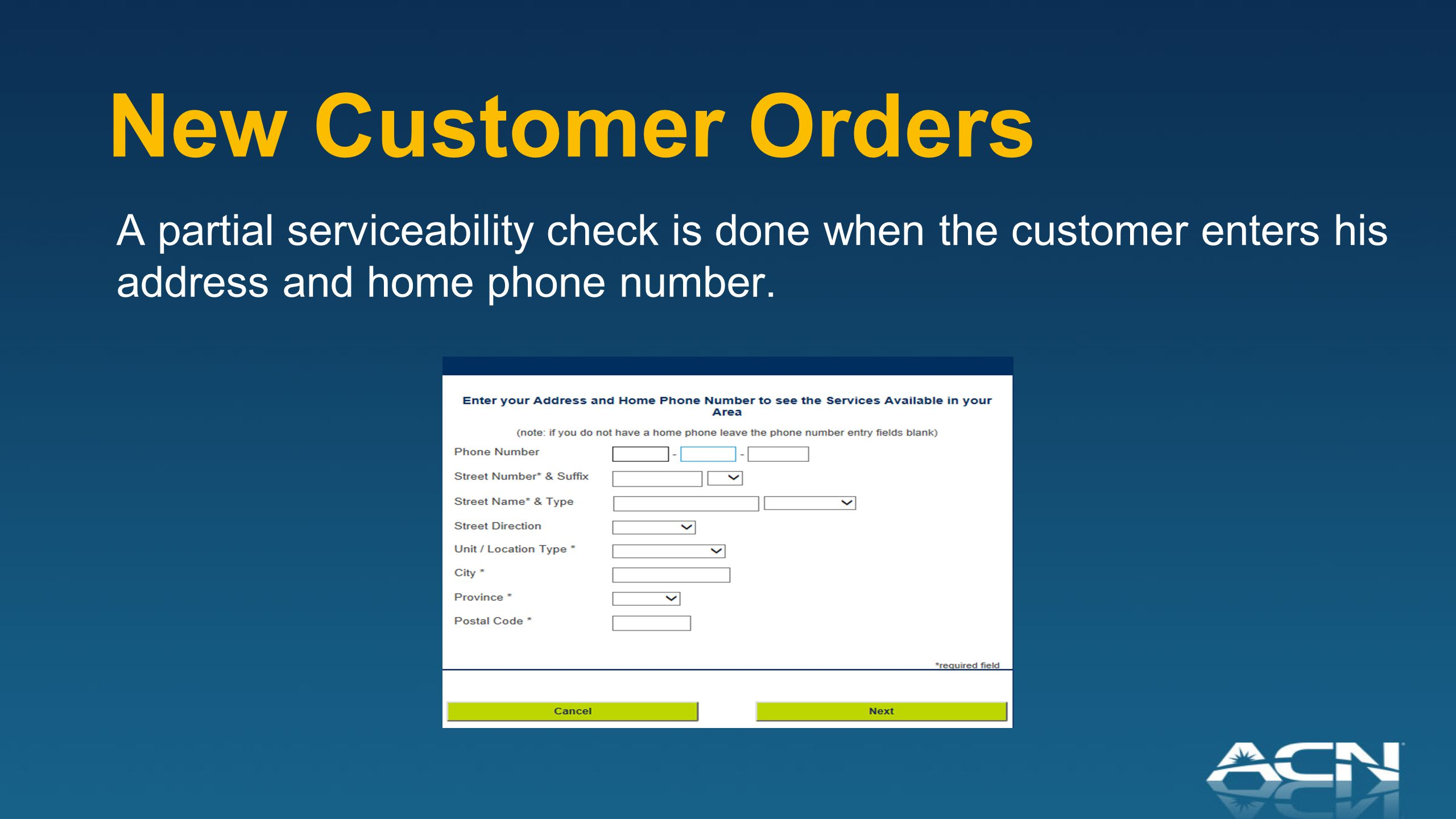 New Customer Orders A partial serviceability check is done when the customer enters his address and home phone number.