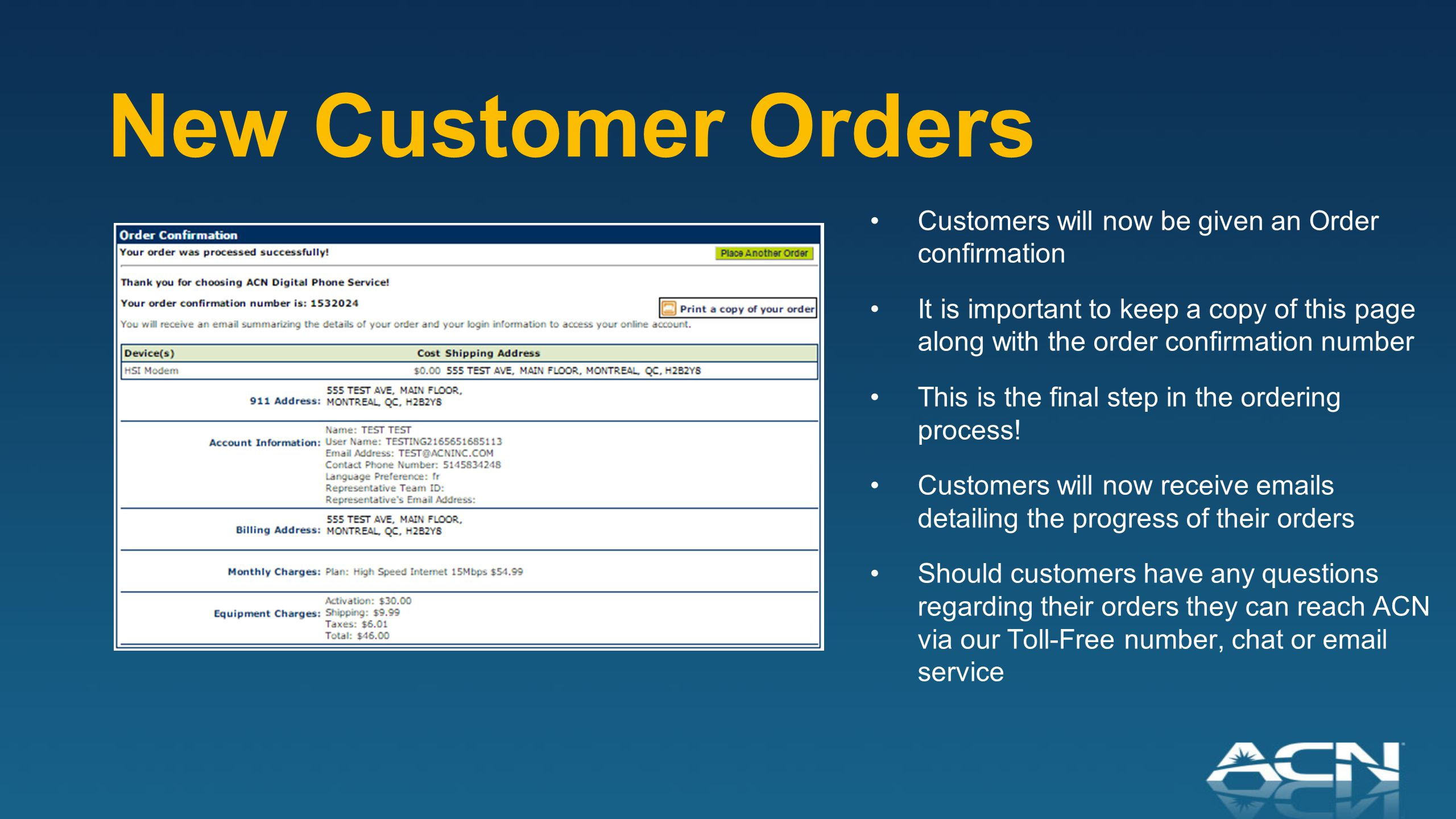 Customers will now be given an Order confirmation It is important to keep a copy of this page along with the order confirmation number This is the final step in the ordering process.
